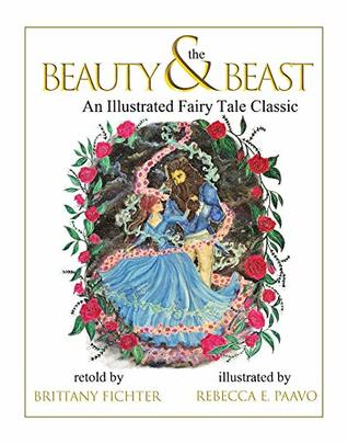 Beauty and the Beast: An Illustrated Fairy Tale Classic (Illustrated Fairy Tale Classics Book 1)