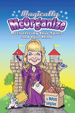 Magically McOrganize: Decluttering Your Space and Your Mind
