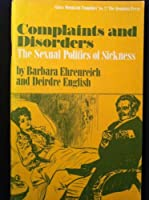Complaints and Disorders: Sexual Politics of Sickness