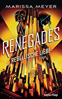 Rebellische Liebe (Renegades, #3)