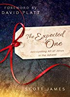The Expected One: Anticipating All of Jesus in the Advent
