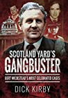 Scotland Yard's Gangbuster: Bert Wickstead's Most Celebrated Cases