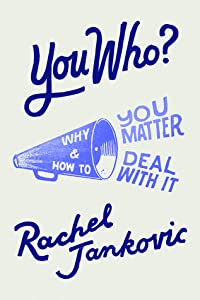 You Who? Why You Matter and How to Deal With It