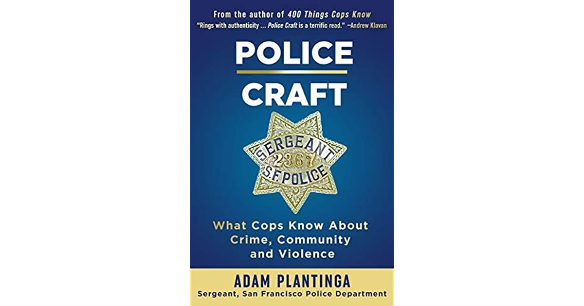 Police Craft What Cops Know About Crime Community And Violence By
