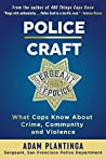 Police Craft: What Cops Know About Crime, Community and Violence