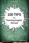 100 Tips for Teaching English Abroad: How to start, survive, and thrive