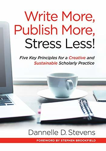 Write More, Publish More, Stress Less! - Five Key Principles for a Creative and Sustainable Scholarly Practice