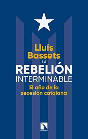 La rebelión interminable: El año de la secesión catalana (MAYOR nº 695) Lluís Bassets