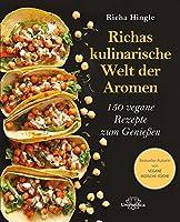 Richas kulinarische Welt der Aromen: 150 vegane Rezepte zum Genießen