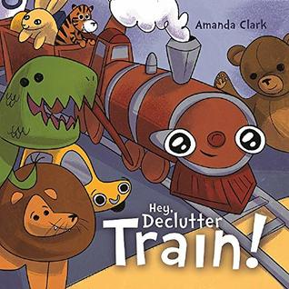 Hey, Declutter Train! (Help Children To Clean Their Room: Picture Book for Kids Ages 4-8)