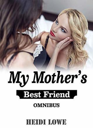 My Mother S Best Friend Omnibus By Heidi Lowe