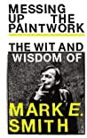 Messing up the Paintwork: The Wit & Wisdom of Mark E Smith