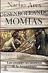 Desenrollando momias: Los grandes aventureros de la arqueología