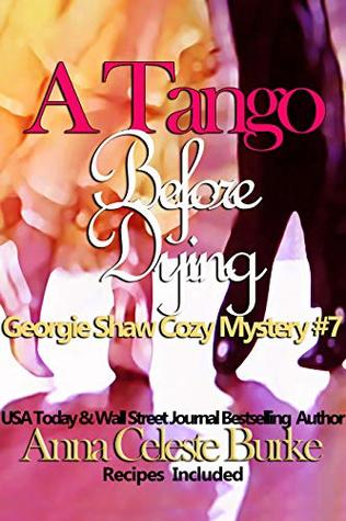 A Tango Before Dying Georgie Shaw Cozy Mystery #7 by Anna Celeste Burke