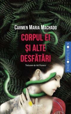 Corpul ei si alte desfatari by Carmen Maria Machado