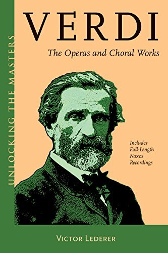 Verdi The Operas and Choral Works Unlocking the Masters Series