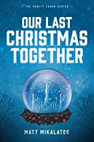 Our Last Christmas Together: A Sunlit Lands Christmas Tale