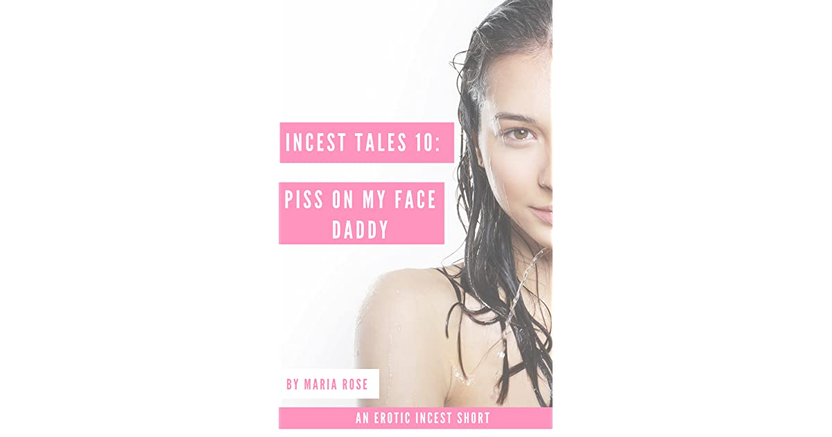 Incest Tales 10: Piss On My Face Daddy by Maria Rose