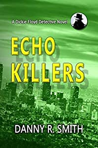 Echo Killers: A Dickie Floyd Detective Novel