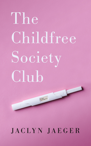 The Childfree Society Club by Jaclyn Jaeger
