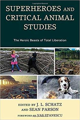 Superheroes and Critical Animal Studies: The Heroic Beasts of Total Liberation