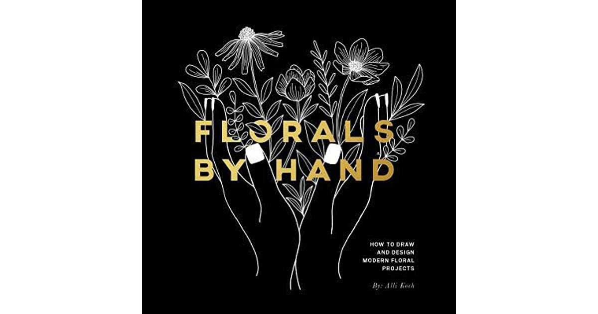 Florals By Hand How To Draw And Design Modern Floral Projects By