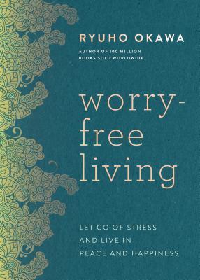 Worry-Free Living by Ryuho Okawa