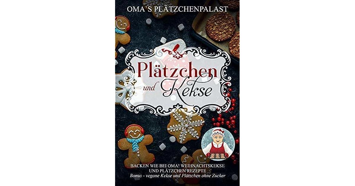 Omas Weihnachtskekse.Plätzchen Und Kekse Backen Wie Bei Oma Weihnachtskekse Und