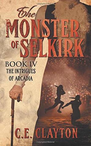The Intrigues Of Arcadia (The Monster Of Selkirk #4)