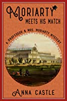 Moriarty Meets His Match (A Professor & Mrs. Moriarty Mystery, #1)