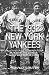 The 1932 New York Yankees: The Story of a Legendary Team, a Remarkable Season, and a Wild World Series