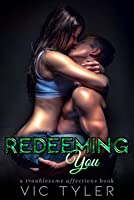 Redeeming You (Troublesome Affections, #1)