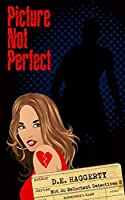 Picture Not Perfect (The Not So Reluctant Detectives Book 2)