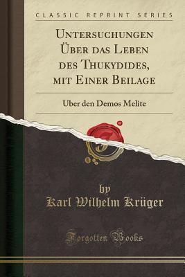 Untersuchungen �ber Das Leben Des Thukydides, Mit Einer Beilage: �ber Den Demos Melite (Classic Reprint)