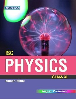 Nootan ISC Physics for Class XI by Kumar Mittal