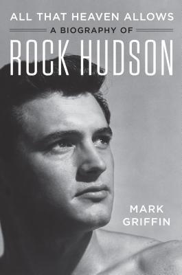 All That Heaven Allows: A Biography of Rock Hudson