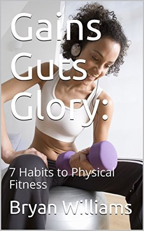 Gains Guts Glory: 7 Habits to Physical Fitness