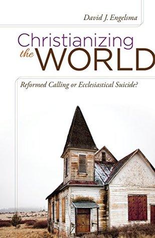 Christianizing The World David J. Engelsma