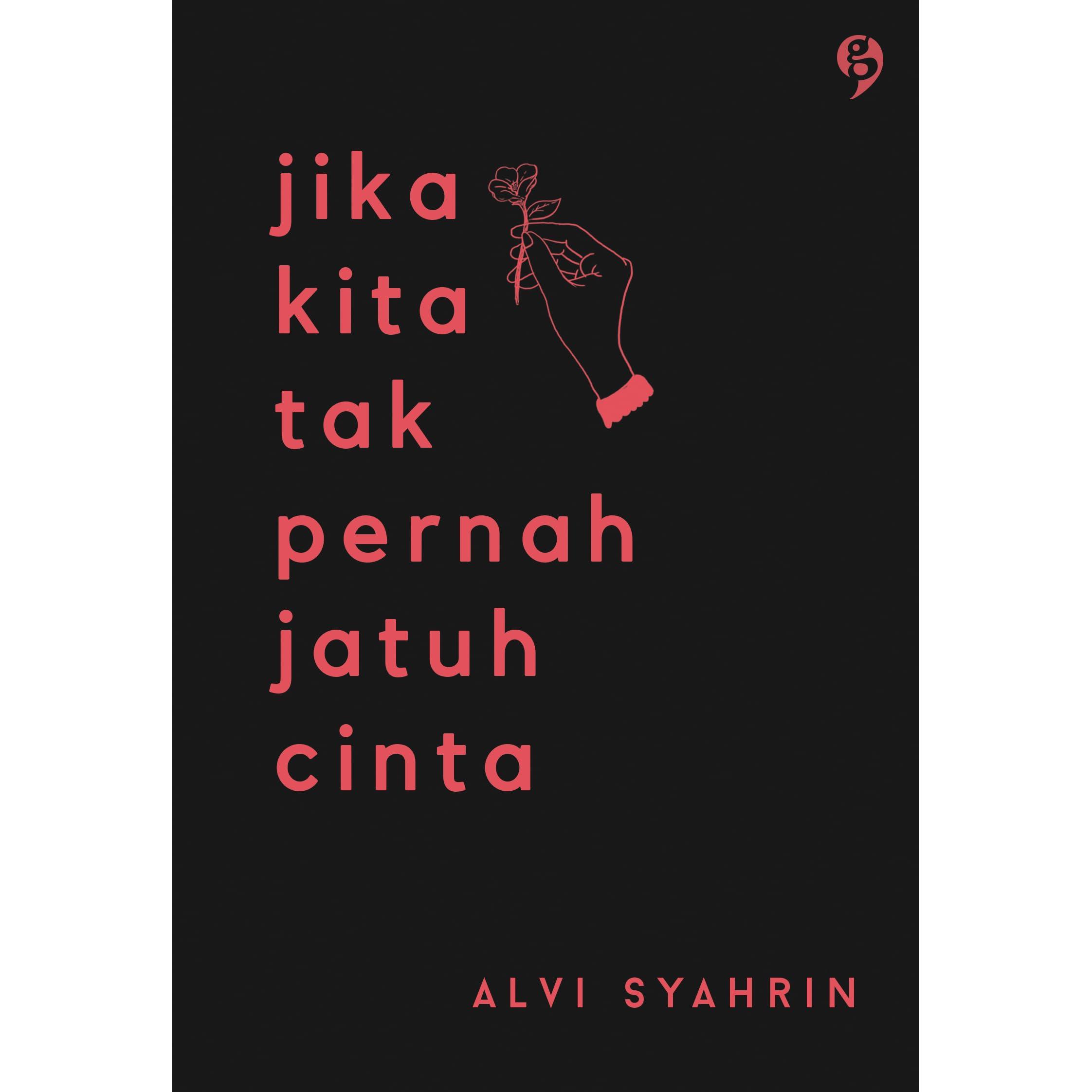 Jika Kita Tak Pernah Jatuh Cinta By Alvi Syahrin