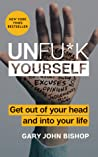 Book cover for Unfu*k Yourself: Get Out of Your Head and into Your Life