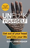 Unfu*k Yourself: Get Out of Your Head and into Your Life