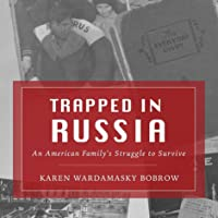 Trapped in Russia: An American Family's Struggle to Survive