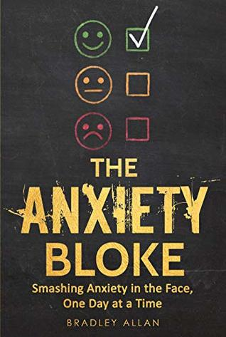 The Anxiety Bloke: Smashing Anxiety in the Face, One Day at