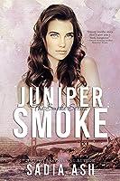 Juniper Smoke (Smoke Series, #1)