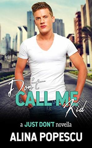 Don't Call Me Kid (Just Don't, #1)