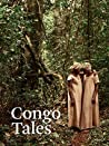 Congo Tales: Told By the People of Mbomo: Told by the People of Mbomo. Racontés par les gens de Mbomo