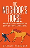 The Neighbors Horse: Principles for Reining in Life's Difficult Situations