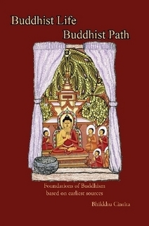 Buddhist Life/Buddhist Path: the foundations of Buddhism based on earliest sources