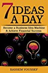 7 Ideas A Day: Become a Business Idea Machine & Achieve Financial Success