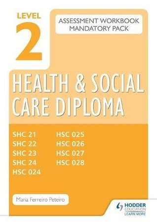 Level 2 Health and Social Care Diploma: Assessment Workbook Mandatory Unit Pack
